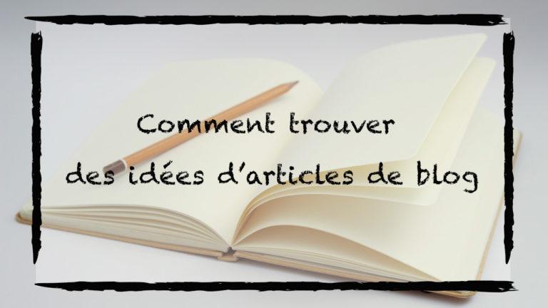 Comment trouver des idées d'article de blog