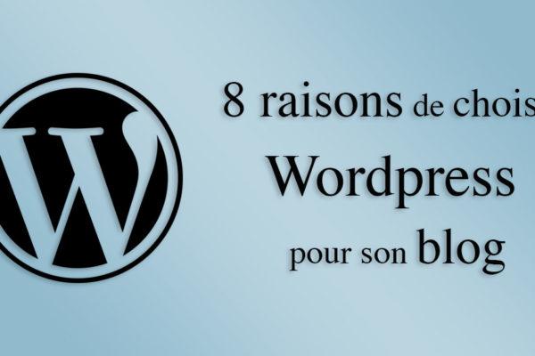 8 raisons de choisir WordPress pour créer votre blog