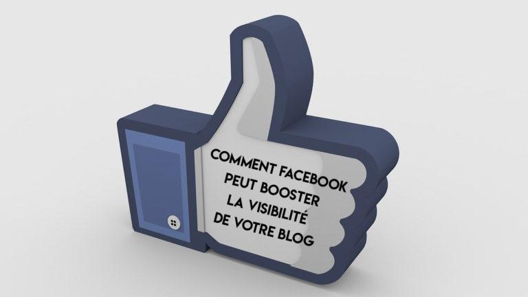 Comment Facebook peut booster la visibilité de votre blog